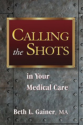 Calling the Shots in Your Medical Care by Beth Gainer
