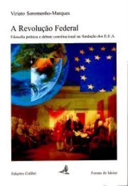 A revolução federal : filosofia política e debate constitucional na fundação dos EUA Viriato Soromenho-Marques