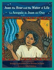 Juan the Bear and the Water of Life: La Acequia de Juan del Oso (English and Spanish Edition) (Paso Por Aqui Series on the Nuevomexicano Literary Heritage)