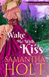Wake Me With a Kiss by Samantha Holt