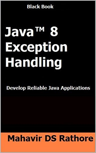 Java 8 Exception Handling Develop Reliable Java Applications (Black Book Series) - Mahavir DS Rathore