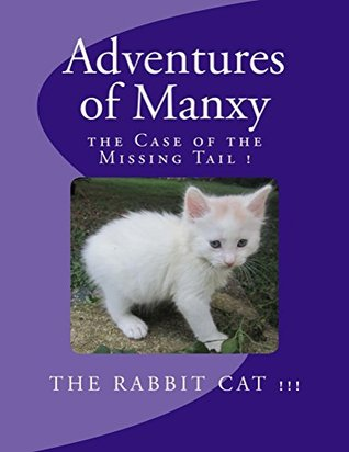 Adventures of Manxy the Rabbit Cat book 1: the Case of the Missing Tail !