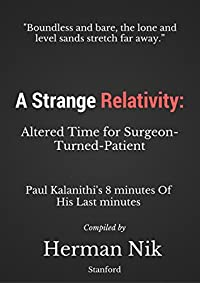 A Strange Relativity: Altered Time for Surgeon-Turned-Patient: 8 Minute Talk of Paul Kalanithi During His Last Minutes of Life