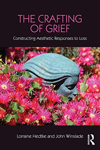 The Crafting of Grief Constructing Aesthetic Responses to Loss