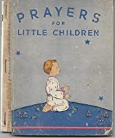Prayers for Little Children and Suggestions to Fathers and Mothers for Teaching Their Children to Pray