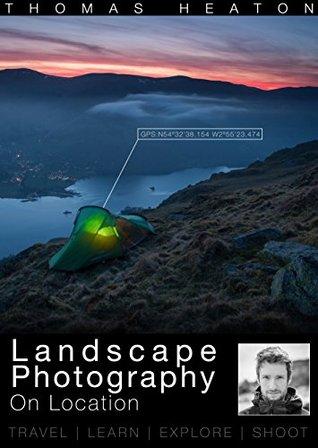 Landscape Photography On Location by Thomas Heaton