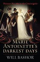 Marie Antoinette's Darkest Days: Prisoner No. 280 in the Conciergerie