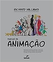 Manual de Animação: Manual de Métodos, Princípios e Fórmulas Para Animadores Clássicos