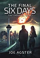 The Final Six Days (Time Crossers #1)