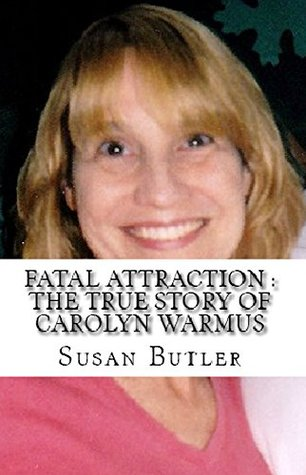 Fatal Attraction : The True Story of Carolyn Warmus by Susan