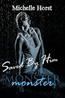 Saved by Him (Monster, #2)