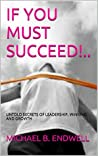 If You Must Succeed!: Untold Secrets Of; Leadership, Winning And Growth: Winning And Success:: Success Habits of great leaders and winners: