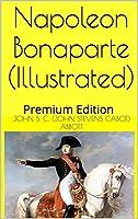 Napoleon Bonaparte (Illustrated): Premium Edition