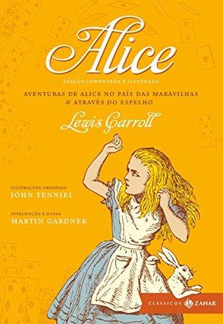 Alice: edição comentada e ilustrada: Aventuras de Alice no País das Maravilhas & Através do espelho