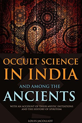 Occult Science in India and Among the Ancients: With an Account of