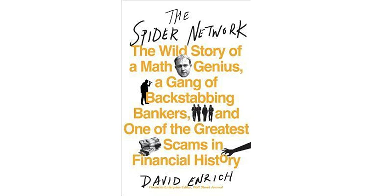 The spider network the wild story of a math genius a gang of the spider network the wild story of a math genius a gang of backstabbing bankers and one of the greatest scams in financial history by david enrich fandeluxe Gallery