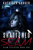 The Shattered Seam (Seam Stalkers, #1)
