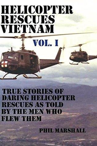 Helicopter Rescues Vietnam: Volume I (Dustoff & Medevac Vietnam)