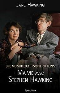 Une Merveilleuse Histoire du Temps: Ma Vie avec Stephen Hawking