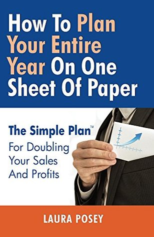 How To Plan Your Entire Year On One Sheet Of Paper: The Simple Plan For Doubling Your Sales And Profits