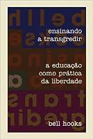Ensinando a Transgredir: A Educação como Prática da Liberdade
