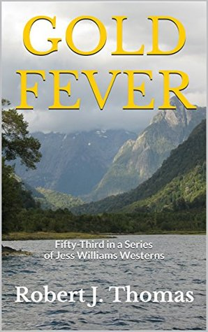 GOLD FEVER: Fifty-Third in a Series of Jess Williams Westerns (A Jess Williams Western Book 53)
