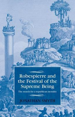 Robespierre and the Festival of the Supreme Being The Search for a Republican Morality