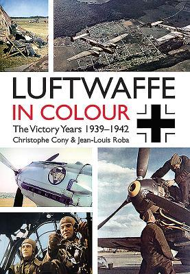 Luftwaffe in Colour. Volume 1: The Victory Years, 1939-1942