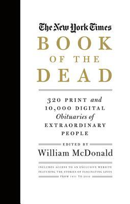 The New York Times Book of the Dead- 320 Print and 10,000 Digital Obituaries of Extraordinary People