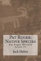 Pat Ruger: Native Species