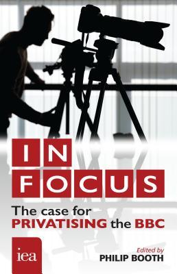 In Focus The Case for Privatising the BBC