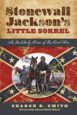 Stonewall Jackson's Little Sorrel An Unlikely Hero of the Civil War