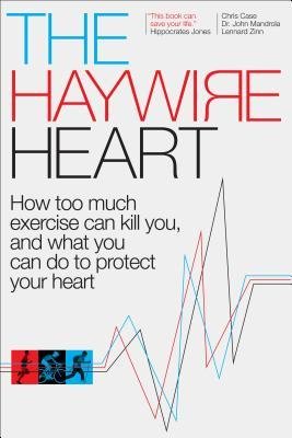 The-Haywire-Heart-How-too-much-exercise-can-kill-you-and-what-you-can-do-to-protect-your-heart