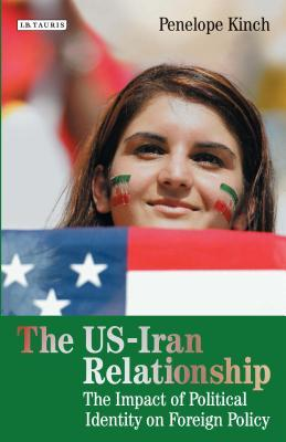 The US-Iran Relationship The Impact of Political Identity on Foreign Policy