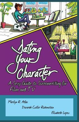 Dating Your Character: A Sexy Guide to Screenwriting for Film and TV
