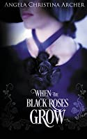When the Black Roses Grow