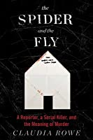 The Spider and the Fly: A Reporter, a Serial Killer, and the Meaning of Murder