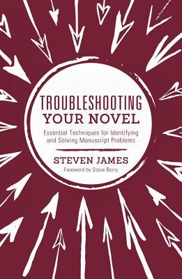 Troubleshooting Your Novel by Steven James