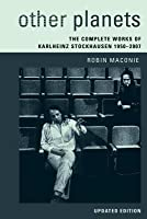 Other Planets: The Complete Works of Karlheinz Stockhausen 1950-2007
