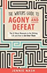 The Writer's Guide to Agony and Defeat: The 43 Worst Moments in the Writing Life and How to Get Over Them