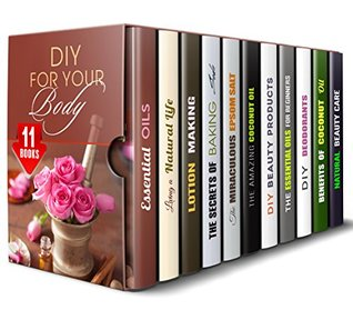 DIY for Your Body Box Set (11 in 1): Essential Oils, Lotions, Epsom Salt, Coconut Oil, Deodorants and Other Wonderful, Easy and Cheap Body Care Recipes (DIY Beauty Products)