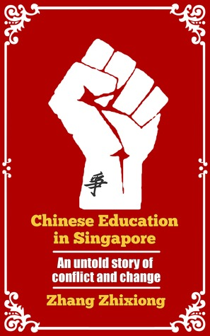 Chinese Education in Singapore: An Untold Story of Conflict and Change