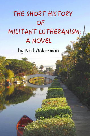 The Short History of Militant Lutheranism: a Novel