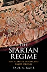 The Spartan Regime: Its Character, Origins, and Grand Strategy