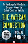 The Vatican Connection: The True Story of a Billion-Dollar Conspiracy Between the Catholic Church and the Mafia