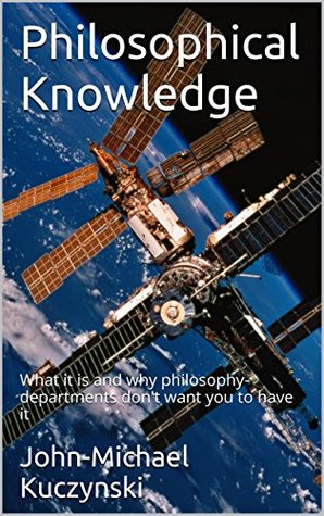 Philosophical Knowledge: What it is and why philosophy