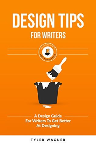 Design Tips For Writers: A Design Guide For Writers To Get Better At Designing (Authors Unite Book 4)