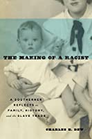 The Making of a Racist: A Southerner Reflects on Family, History, and the Slave Trade