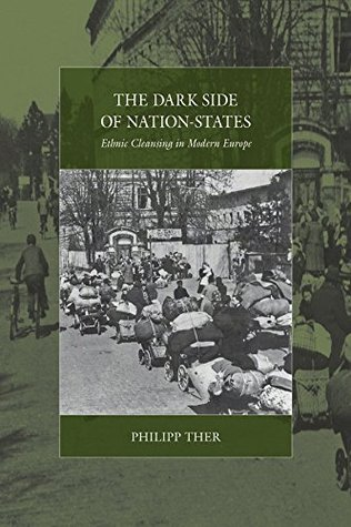 The Dark Side of Nation-States: Ethnic Cleansing in Modern Europe (War and Genocide)