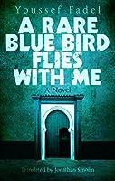 A Rare Blue Bird Flies with Me: A Novel